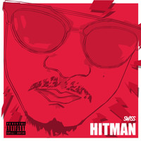 Swiss - Hitman (Explicit)