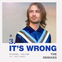 Michael Calfan - It's Wrong (feat. Danny Dearden) (The Remixes)