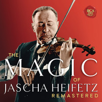Jascha Heifetz - The Magic of Jascha Heifetz (Remastered)