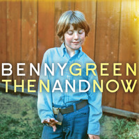 Benny Green - Then and Now