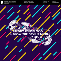 Freddy Wildblood - Blow The Devil's Mind