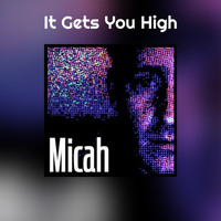 Micah - It Gets You High