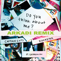 Captain Cuts & Zookëper feat. Georgia Ku - Do You Think About Me (ARKADI Remix)