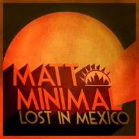Matt Minimal - Lost in Mexico