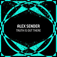 Alex Sender - Truth Is out There