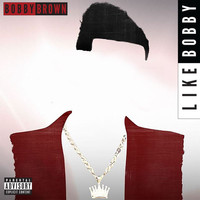 Bobby Brown - Like Bobby (Explicit)