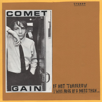 Comet Gain - If Not Tomorrow / I Was More of a Mess Then...