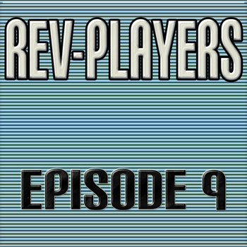 Rev-Players - Episode 9