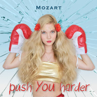 Mozart - Push You Harder