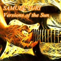 SAMUEL YURI - Versions of the Sun