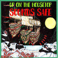Sounds Safe - Up on the Housetop