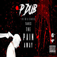 P-Dub Of GME - Violence Takes the Pain Away (Explicit)