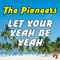 The Pioneers - Let Your Yeah Be Yeah