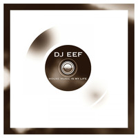 DJ EEF - House Music Is My Life