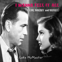 Luke McMaster - I Wanna Feel It All (Like Bogart and Bacall)