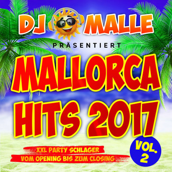 Various Artists - DJ Malle präsentiert Mallorca Hits 2017 - XXL Party Schlager vom Opeing bis zum Closing, Vol. 2 (Explicit)