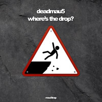 Deadmau5 - where's the drop?