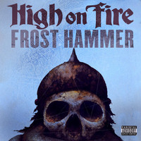 High On Fire - Frost Hammer (Explicit)