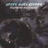 Adieu Gary Cooper / - Solitaire volontaire (Radio Edit)