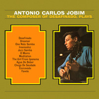 Antonio Carlos Jobim - The Composer of Desafinado, Plays (Remastered)
