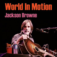 Jackson Browne - World In Motion (Live)