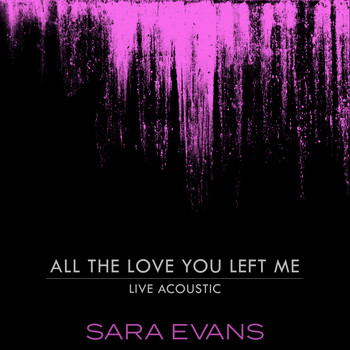 Sara Evans - All the Love You Left Me (Acoustic)