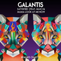 Galantis - Satisfied (feat. MAX) / Mama Look At Me Now (Remixes Part 2)