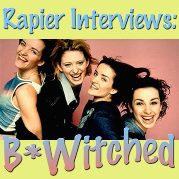 B*Witched - Rapier Interviews: B*Witched