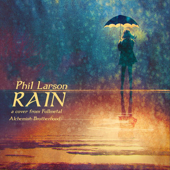 "Phil Larson - Rain (From ""Fullmetal Alchemist: Brotherhood"")"