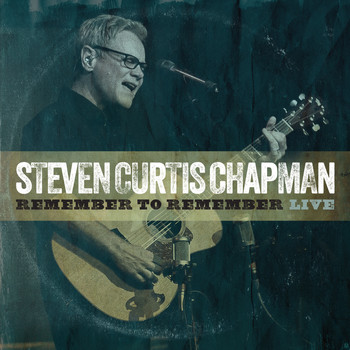 Steven Curtis Chapman - Remember to Remember (Live)