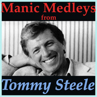 Tommy Steele - Manic Medleys from Tommy Steele