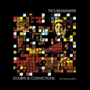 Troublemakers - Doubts and Convictions (Remastered)
