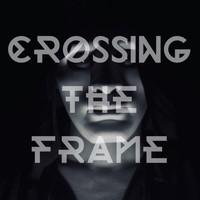 Crossing the Frame - From the Dead (Explicit)