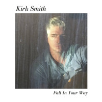 Kirk Smith - Fall in Your Way