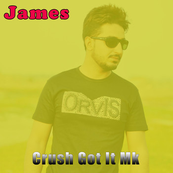 James - Crush Got It Mk (Explicit)