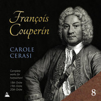 Carole Cerasi - Couperin: Complete Works for Harpsichord, Vol. 8 – 18th, 19th & 20th Ordres