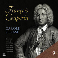 Carole Cerasi - Couperin: Complete Works for Harpsichord, Vol. 9 – 21st, 22nd, 23rd & 24th Ordres