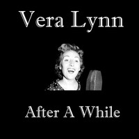 Vera Lynn - After A While