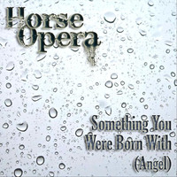 Horse Opera - Something You Were Born With (Angel)