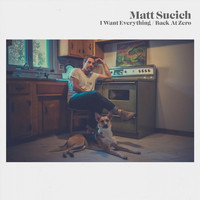Matt Sucich - I Want Everything / Back at Zero