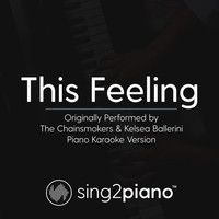 Sing2Piano - This Feeling (Originally Performed by The Chainsmokers & Kelsea Ballerini) (Piano Karaoke Version)