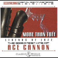 Ace Cannon - More Than Tuff: Greatest Hits