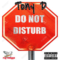 Tony D - Do Not Disturb (Explicit)