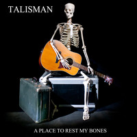 Talisman - A Place To Rest My Bones