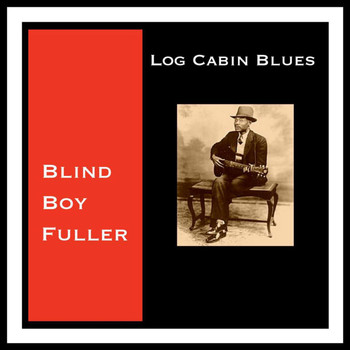 Blind Boy Fuller - Log Cabin Blues