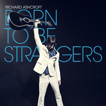 Richard Ashcroft - Born to Be Strangers