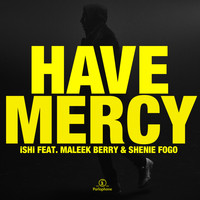 Ishi - Have Mercy (feat. Maleek Berry & Shenie Fogo)