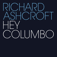 Richard Ashcroft - Hey Columbo (Explicit)