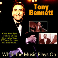 Tony Bennett - While the Music Plays On