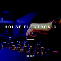 Roxor - House Electronic